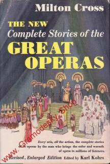 The New Complete Stories of the Great Operas / Milton Cross, anglicky